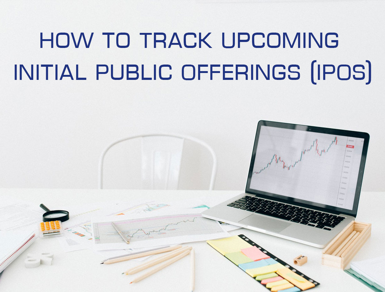 How to Track Upcoming Initial Public Offerings (IPOs)